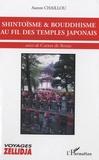 Aurore Chaillou - Shintoïsme & bouddhisme au fil des temples japonais - Suivi de Carnet de Route.