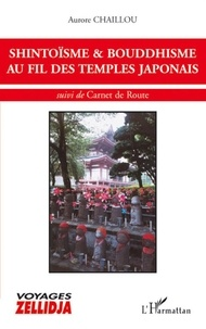 Aurore Chaillou - Shintoïsme et bouddhisme au fil des temples japonais - Suivi de Carnet de Route.