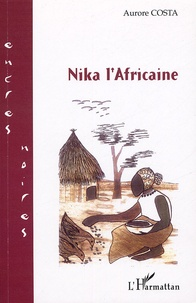 Aurore Costa - Nika l'Africaine Tome 1 : .