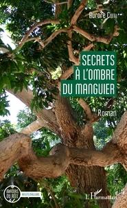 Aurore Cuffi - Secrets à l'ombre du manguier.