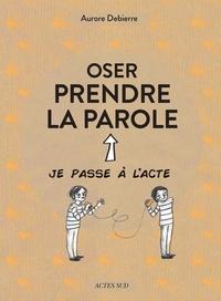 Livres format epub téléchargement gratuit Oser prendre la parole 9782330123949 in French par Aurore Debierre, Lauranne Quentric