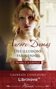 Aurore Dumas - Des illusions parisiennes.