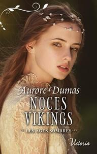 Aurore Dumas - Les Âges sombres 1 : Noces Vikings.