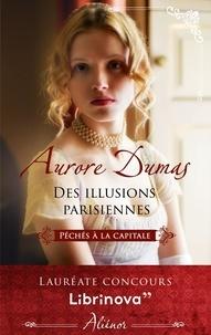 Aurore Dumas - Péchés à la capitale - Tome 1, Des illusions parisiennes.
