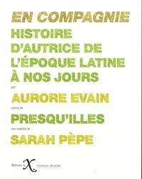 Aurore Evain et Sarah Pèpe - En compagnie - Histoire d'autrice de l'époque latine à nos jours, suivie de Presqu'illes.