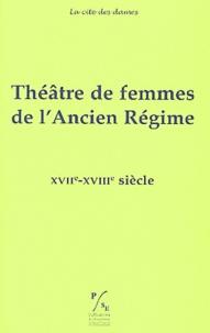 Aurore Evain et Perry Gethner - Théâtre de femmes de l'Ancien Régime - Tome 3, XVIIe-XVIIIe siècle.