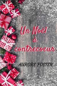 Aurore FOSTER - Un Noël à contrecoeur.