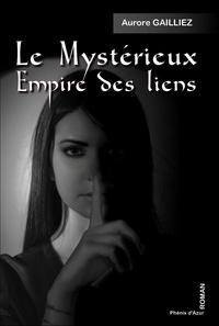 Aurore Gailliez - Le mystérieux empire des liens.