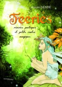 Aurore Gendre - Feeries : reveries poetiques et petits contes magiques.