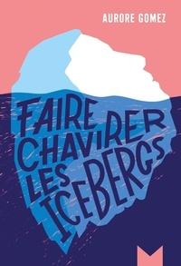Aurore Gomez - Faire chavirer les icebergs.