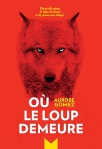 Aurore Gomez - Où le loup demeure.
