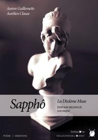 Aurore Guillemette et Aurélien Clause - Sapphô, la dixième muse - Edition bilingue - Traduction de l'intégralité des fragments saphiques - Texte intégral.