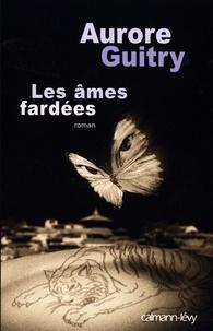 Aurore Guitry - Les Âmes fardées.