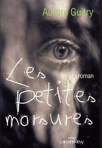 Aurore Guitry - Les Petites morsures.