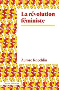 Aurore Koechlin - La révolution féministe.