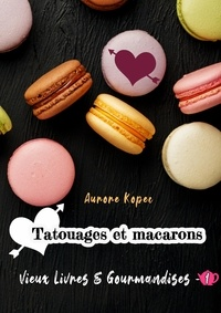Aurore Kopec - Vieux livres et Gourmandises - Tome 1 : Tatouages et macarons.