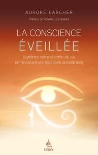 Aurore Larcher - La conscience éveillée - Illuminez votre chemin de vie en revisitant les traditions ancestrales.