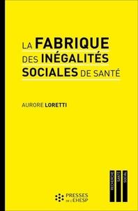 Aurore Loretti - La fabrique des inégalités sociales de santé - Enquête sur la prise en charge des malades du cancer.