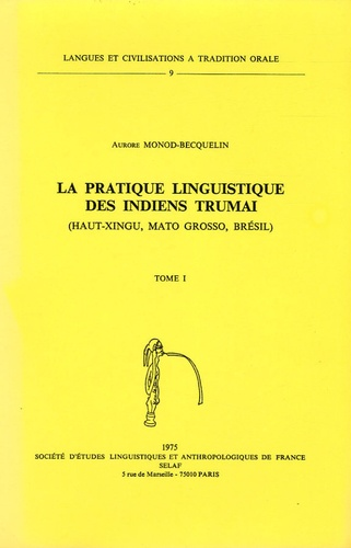 Aurore Monod-Becquelin - La pratique linguistique des Indiens Trumai - Tome 1.