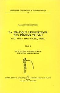 Aurore Monod-Becquelin - La pratique linguistique des Indiens Trumai - Tome 2, Les aventures de Soleil et Lune, et autres mythes Trumai.