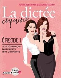 Aurore Ponsonnet et Sandrine Campese - La dictée coquine - Tome 1, 15 dictées érotiques pour pimenter votre orthographe.