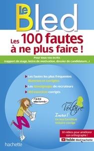 Aurore Ponsonnet - Les 100 fautes à ne plus faire ! - Pour tous vos écrits (rapport de stage, lettre de motivation, dossier de candidature...).