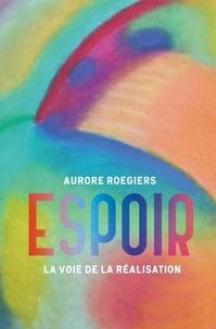 Aurore Roegiers - Espoir - La voie de la réalisation.