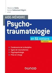 Marianne Kédia et Aurore Sabouraud-Séguin - Aide-mémoire - Psychotraumatologie - 3e éd. - en 51 notions.