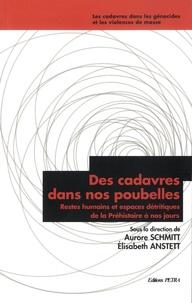 Aurore Schmitt et Elisabeth Anstett - Des cadavres dans nos poubelles - Restes humains et espaces détritiques de la Préhistoire à nos jours.