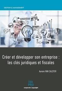 Aurore Van Calster - Créer et développer son entreprise : les clés juridiques et fiscales.