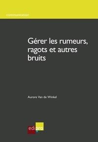 Aurore Van de Winkel - Gérer les rumeurs, ragots et autres bruits - Comment réagir face aux rumeurs.