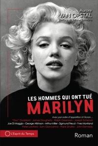 Aurore Van Opstal - Les hommes qui ont tué Marilyn.