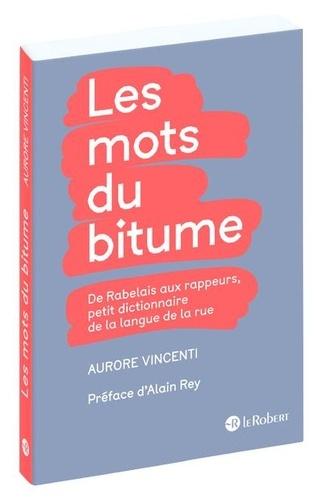 Aurore Vincenti - Les mots du bitume - De Rabelais aux rappeurs, petit dictionnaire de la langue de la rue.
