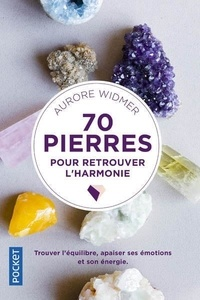 Aurore Widmer - 70 pierres pour retrouver l'harmonie.