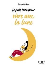 Aurore Widmer - Le petit livre pour bien vivre avec la Lune.