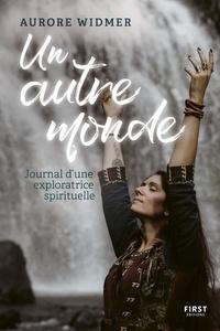 Aurore Widmer - Un autre monde - Journal d'une exploratrice spirituelle.