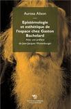 Aurosa Alison - Epistémologie et esthétique de l'espace chez Gaston Bachelard.