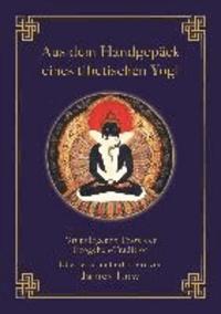 Aus dem Handgepäck eines tibetischen Yogi - Grundlegende Texte der Dzogchen-Tradition.