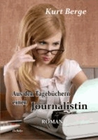 Aus den Tagebüchern einer Journalistin - ROMAN.