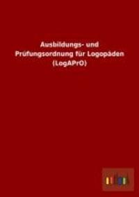 Ausbildungs- und Prüfungsordnung für Logopäden (LogAPrO).