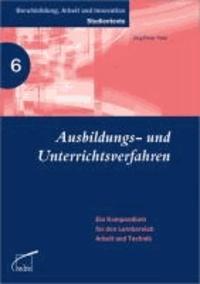 Ausbildungs- und Unterrichtsverfahren - Ein Kompendium für den Lernbereich Arbeit und Technik.