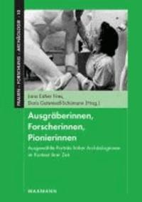 Ausgräberinnen, Forscherinnen, Pionierinnen - Ausgewählte Porträts früher Archäologinnen im Kontext ihrer Zeit.