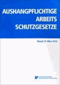 Aushangpflichtige Arbeitsschutzgesetze - Stand: 31. März 2013.