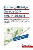 Aushangpflichtige Gesetze 2014 Bereich Medizin - Für Arztpraxen, ambulante und stationäre Kranken- und Pflegeeinrichtungen, Labore, Apotheken.
