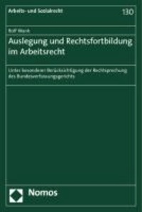 Auslegung und Rechtsfortbildung im Arbeitsrecht - unter besonderer Berücksichtigung der Rechtsprechung des Bundesverfassungsgerichts.