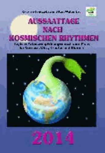 Aussaattage nach kosmischen Rhythmen 2014 - Tägliche Arbeitsempfehlungen nach dem Mond für Gemüse, Obst, Kräuter und Blumen.