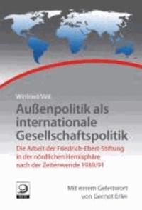 Außenpolitik als internationale  Gesellschaftspolitik - Die Arbeit der Friedrich-Ebert-Stiftung in der nördlichen Hemisphäre nach der Zeitenwende 1989/91.