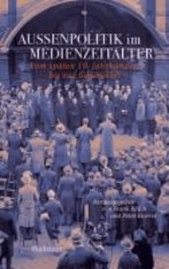 Außenpolitik im Medienzeitalter - Vom späten 19. Jahrhundert bis zur Gegenwart.