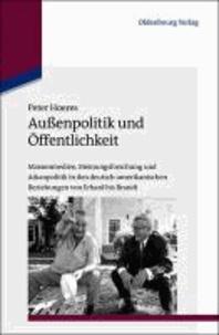 Außenpolitik und Öffentlichkeit - Massenmedien, Meinungsforschung und Arkanpolitik in den deutsch-amerikanischen Beziehungen von Erhard bis Brandt.