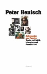 Außenseiter aus Passion - Texte zu Politik, Literatur und Gesellschaft (1972-2013).